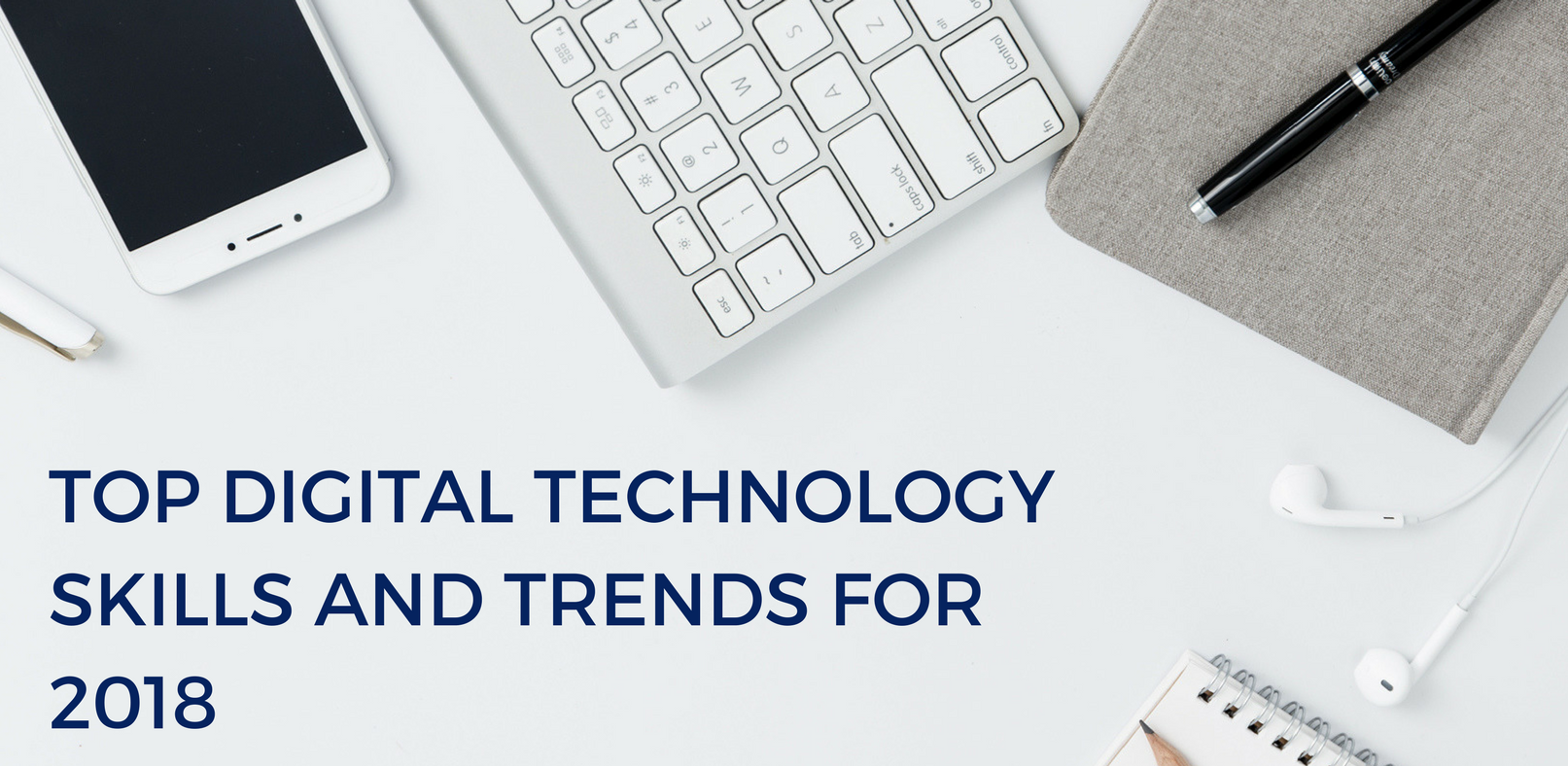 Top Digital Technology Skills and Trends for 2018